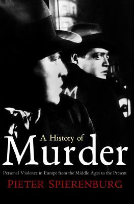 A History Of Murder By Spierenburg, Pieter