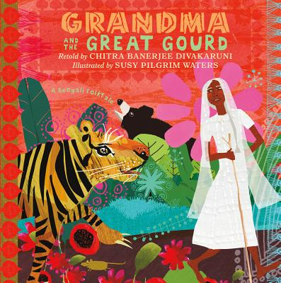 Grandma and the Great Gourd By Divakaruni, Chitra Banerjee/ Waters, Susy Pilgrim (ILT)